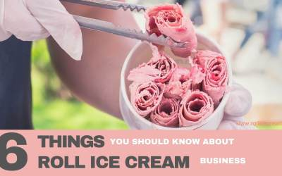 6 Things You Should Know About The Rolled Ice Cream Business