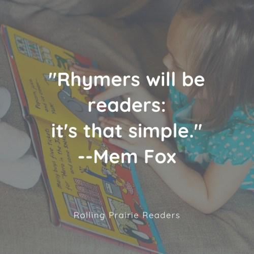 Rhymers will be readers: it's that simple. --Mem Fox
