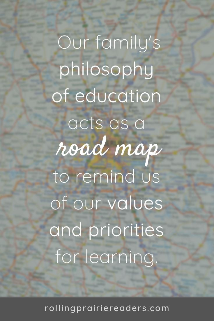 "Quote: ""Our family philosophy of education acts as a road map to remind us of our values and priorities for learning."""