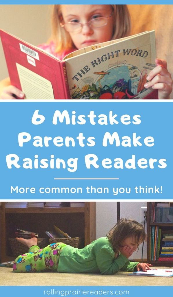 6 Mistakes Parents Make Raising Readers
