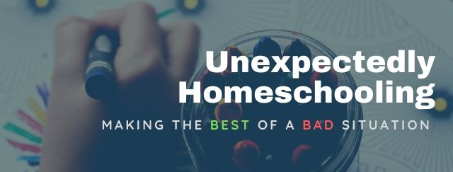 Unexpectedly Homeschooling Due to School Closings