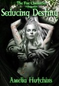 Seducing Destiny A Hutchins