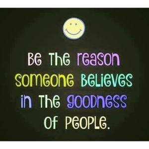 Be the reason someone believes in good