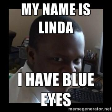 My Name Is Linda I have blue eyes