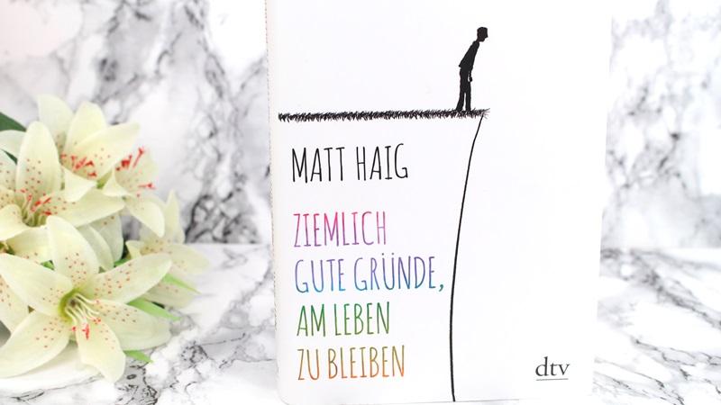 Matt Haig – Ziemlich gute Gründe, am Leben zu bleiben