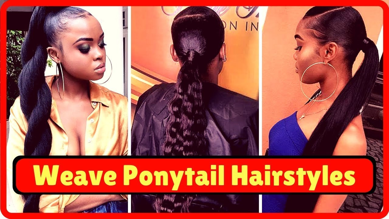 The Best Weave Ponytail Hairstyles For Black Hair 2019 Youtube Pictures