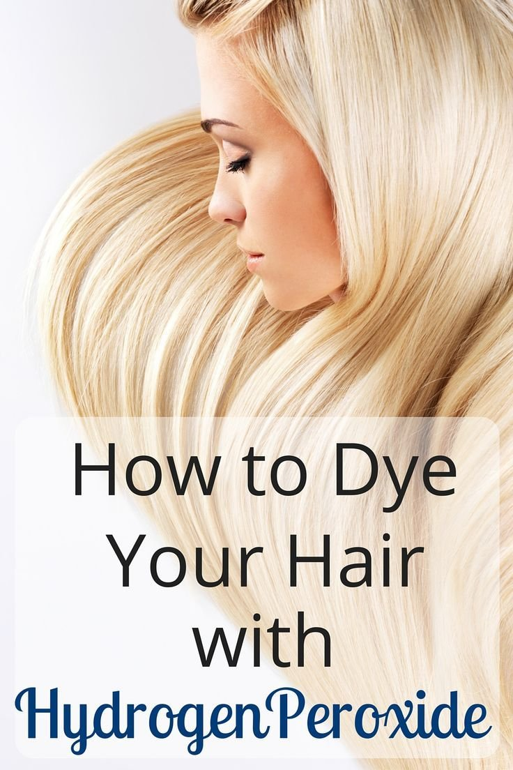 The Best How To Dye Your Hair With Hydrogen Peroxide Colors Dyes Pictures