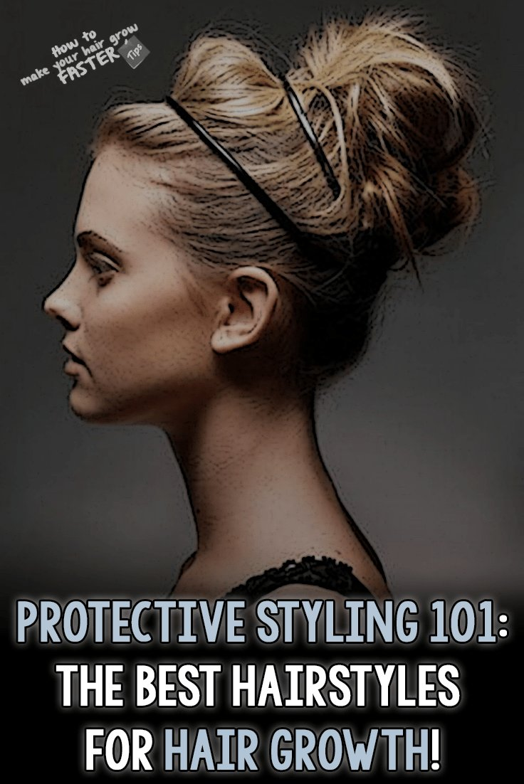The Best Protective Styling 101 The Best Hairstyles For Growing Pictures