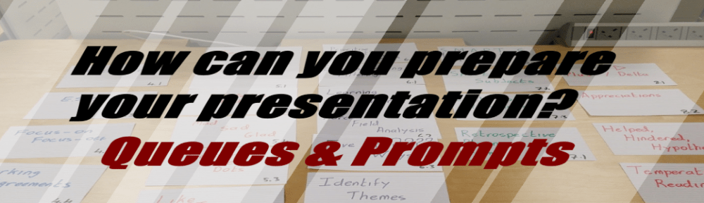 Queues & Prompts can be used to help with presentations