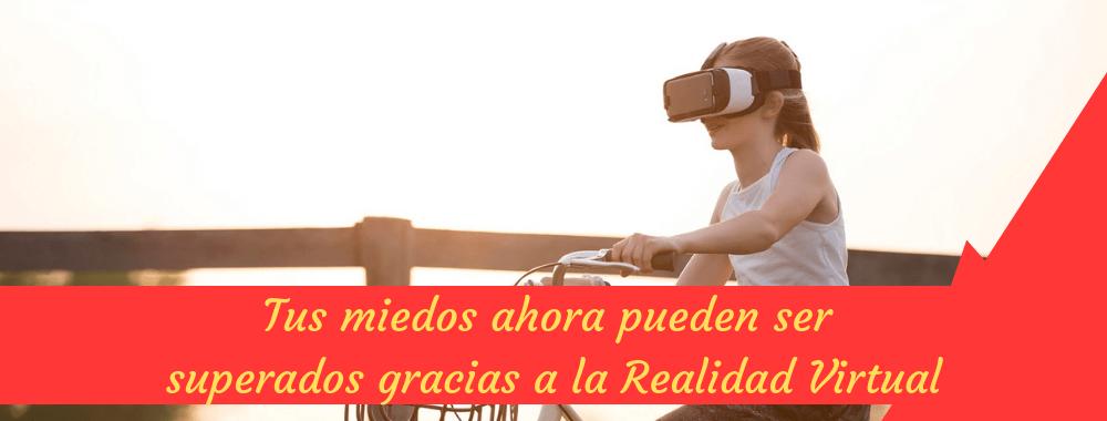 Tus miedos ahora pueden ser superados gracias a la Realidad Virtual