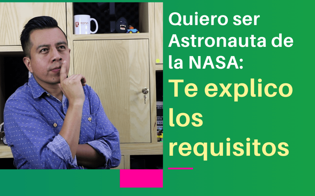 Quiero ser Astronauta de la NASA: Te explico los requisitos