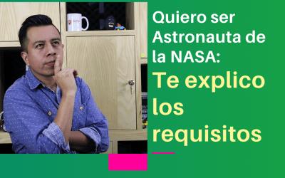 Quiero ser Astronauta de la NASA: Te explico los requisitos