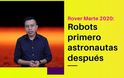 ROVER Marte 2020: Robots primero astronautas después