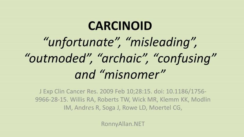 CARCINOID misnomer etc