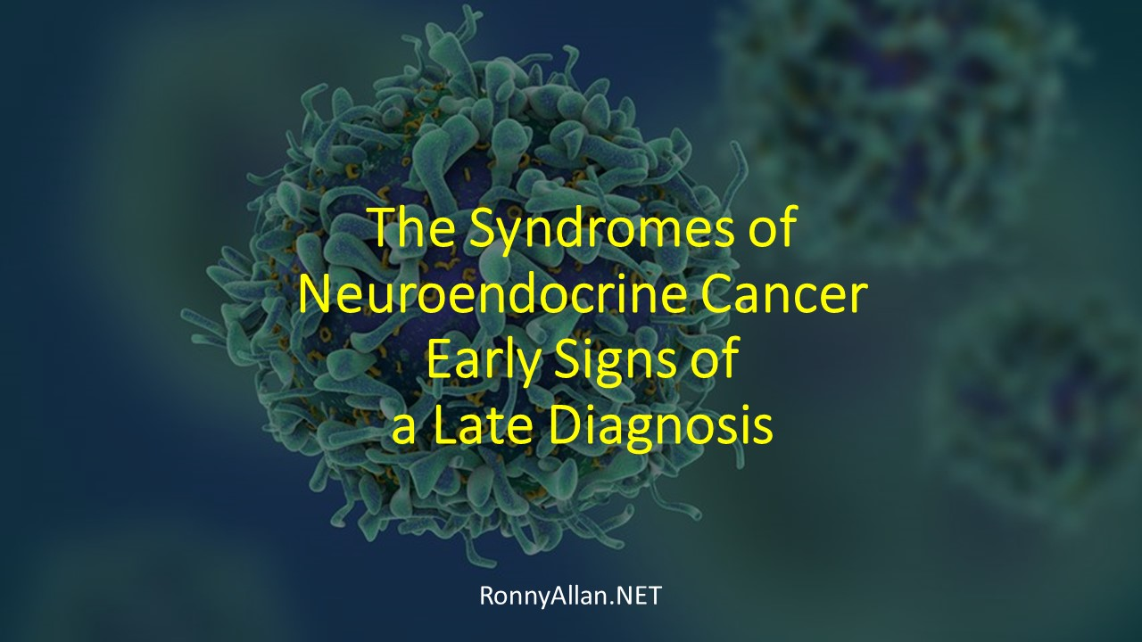 The Syndromes Of Neuroendocrine Cancer Early Signs Of A Late Diagnosis Ronny Allan Living With Neuroendocrine Cancer