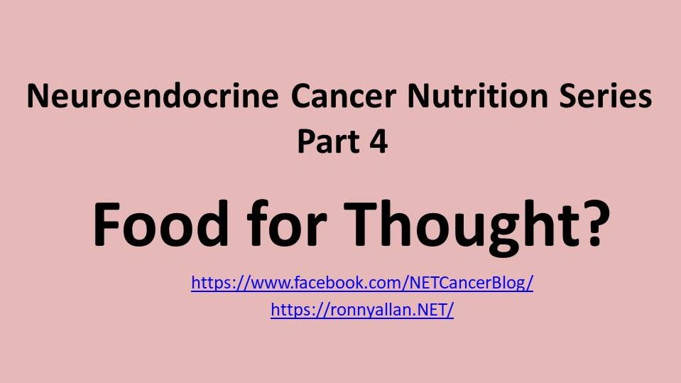 Neuroendocrine Cancer Nutrition Series Part 4 - Food for Thought?