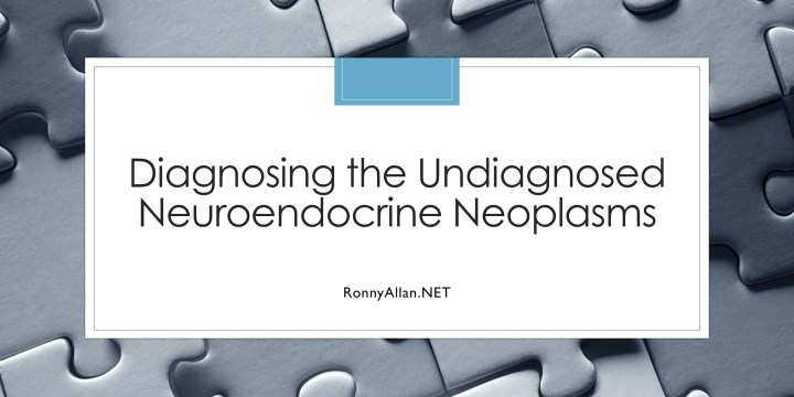 Neuroendocrine Cancer: Diagnosing the Undiagnosed