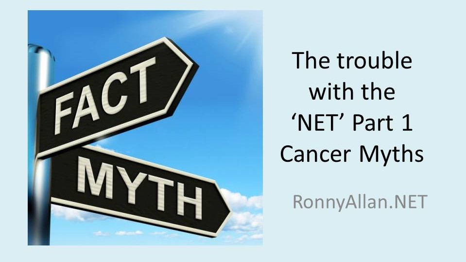 The trouble with the 'NET' - Part 1 - Cancer Myths