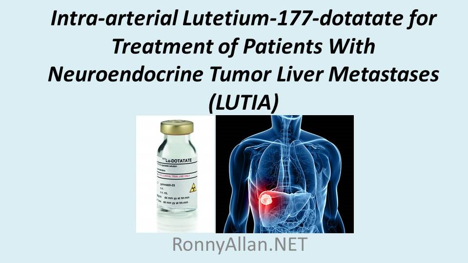 Clinical Trial: Intra-arterial Lu177 (PRRT) for Neuroendocrine Cancer liver metastases (LUTIA)