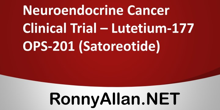 Neuroendocrine Cancer Clinical Trial – Lutetium-177 OPS-201 (Satoreotide)