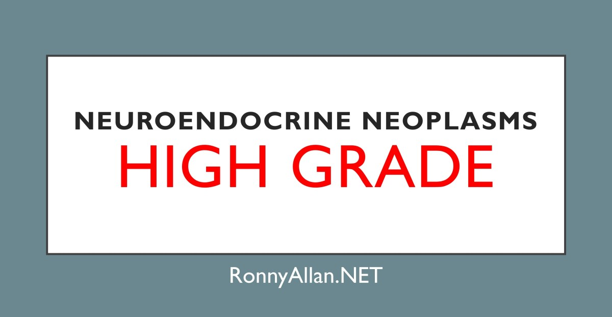 Neuroendocrine Neoplasms - High grade