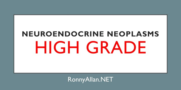 Neuroendocrine Neoplasms – High grade