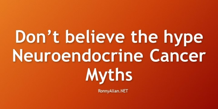Don't believe the hype – Neuroendocrine Cancer Myths debunked