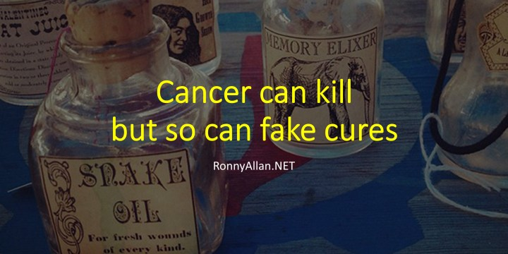 Cancer can kill but so can fake cures