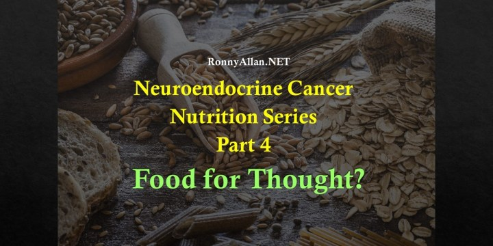 Neuroendocrine Cancer Nutrition Series Part 4 – Food for Thought?
