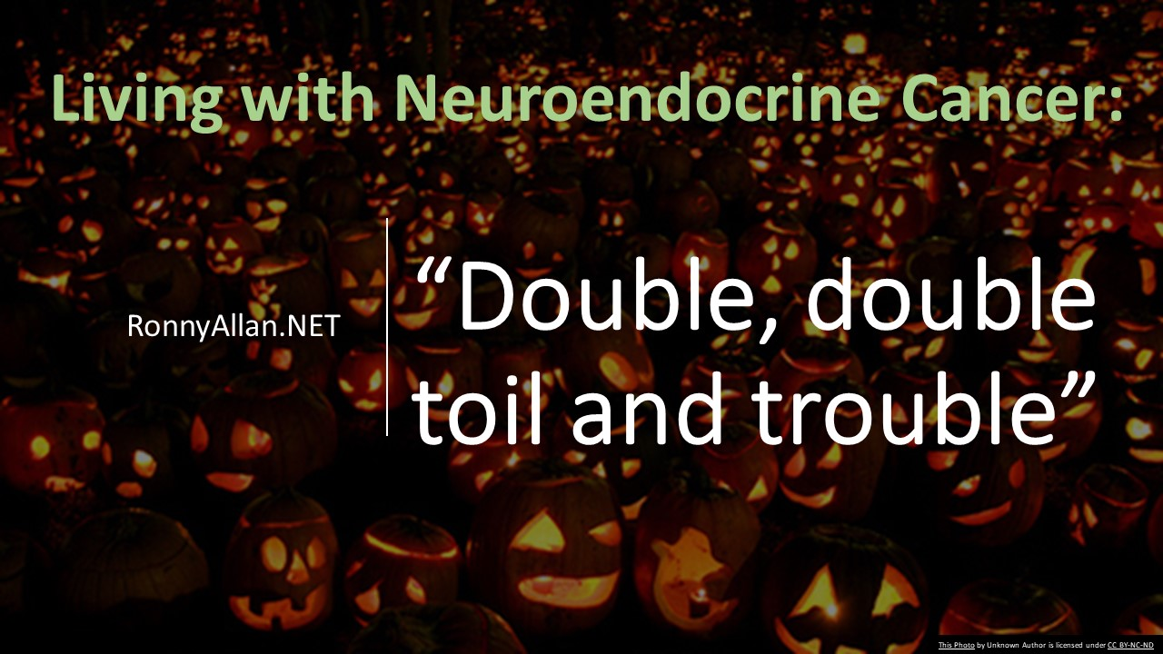 Neuroendocrine Cancer: Double, Double Toil and Trouble