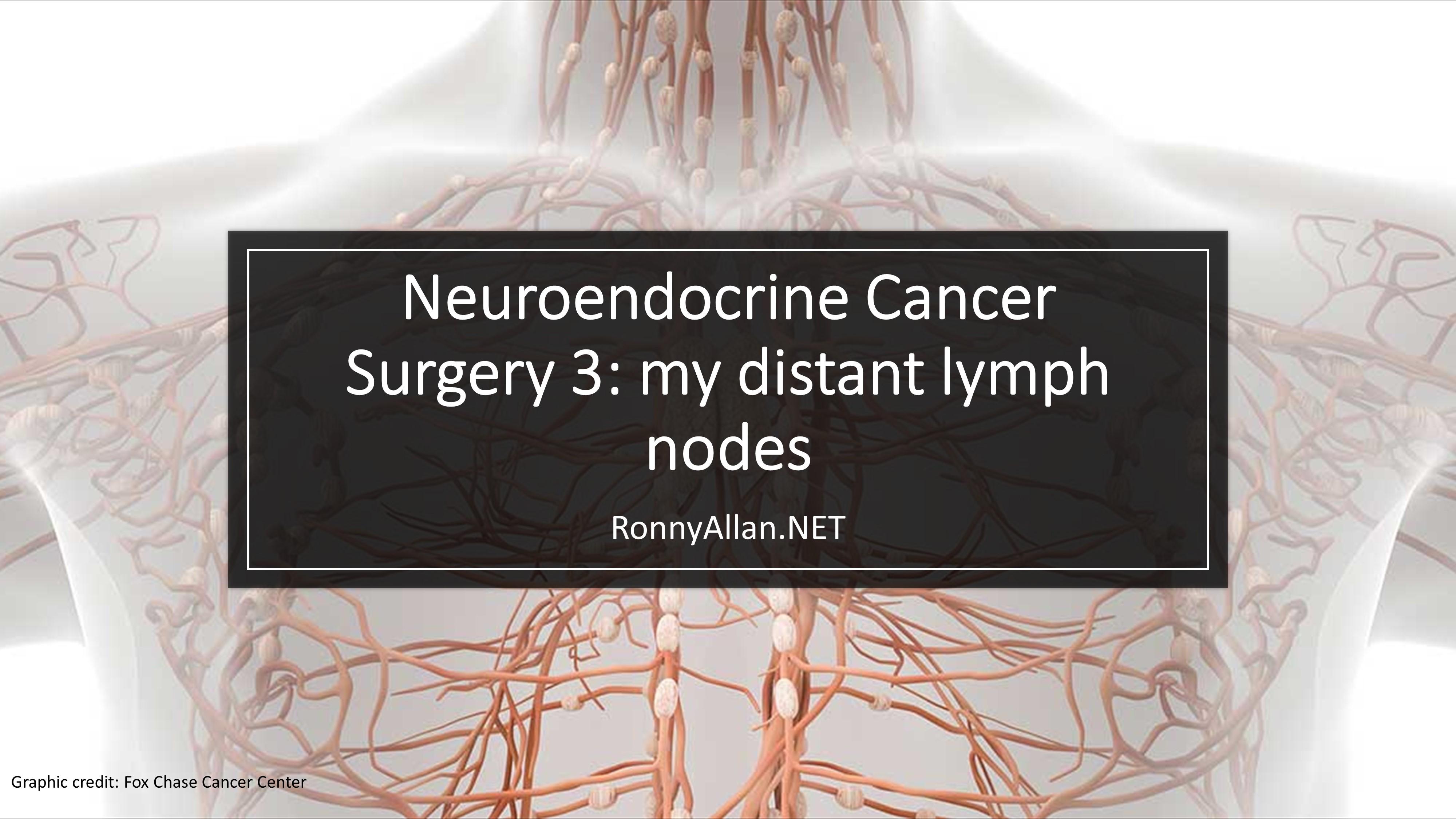 Neuroendocrine Cancer Surgery 3: my distant lymph nodes