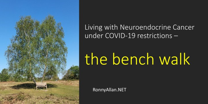 Ronny Allan:  Living with Neuroendocrine Cancer during COVID-19 restrictions (Episode 2) – the bench walk