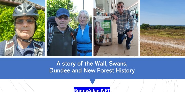 Ronny Allan:  Living with Neuroendocrine Cancer during COVID-19 restrictions 10 – A story of the Wall, Swans, Dundee and New Forest History