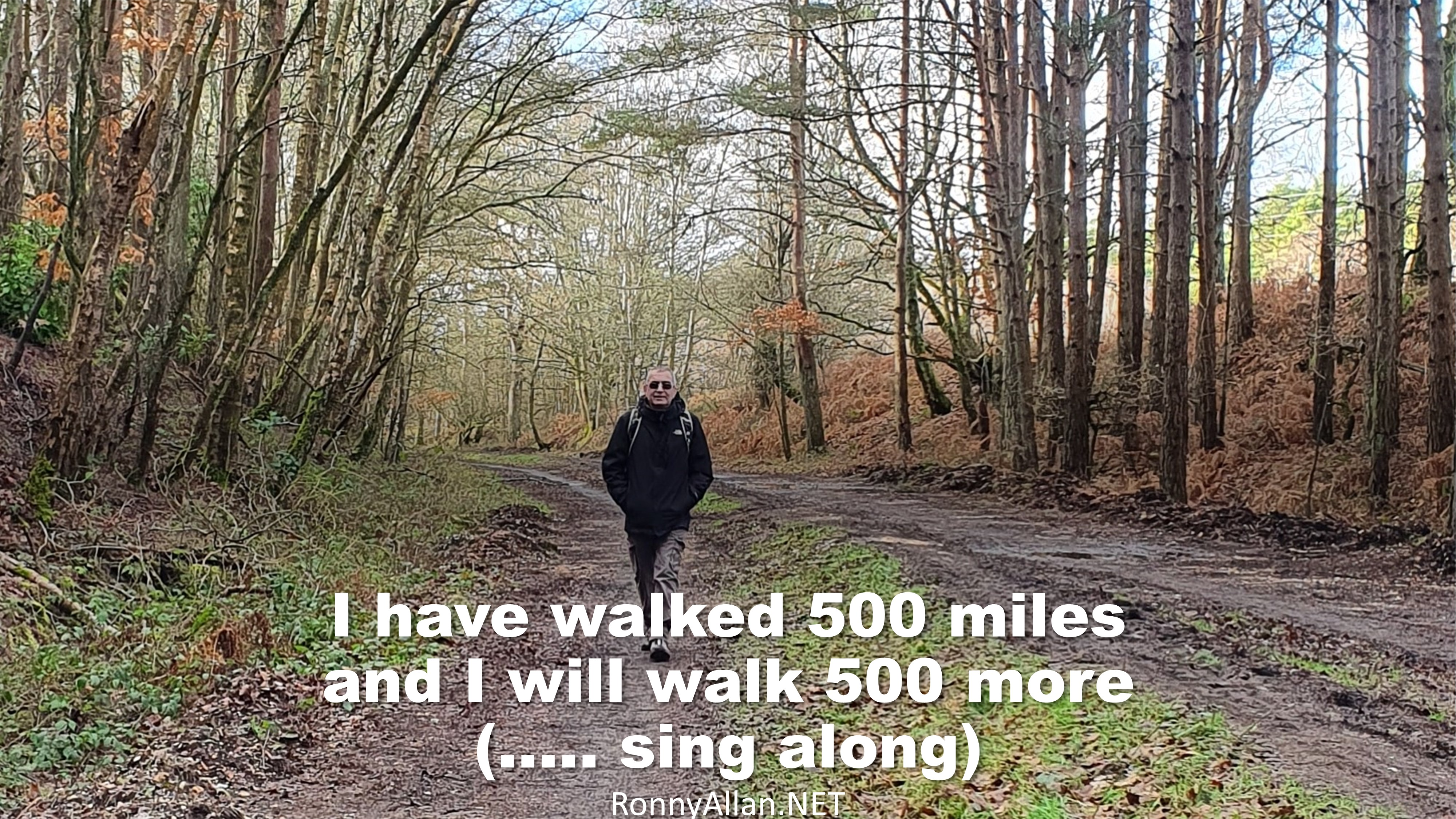 I have walked 500 miles and I will walk 500 more (….. sing along)