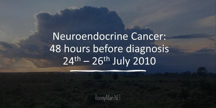 Neuroendocrine Cancer: 48 hours before diagnosis