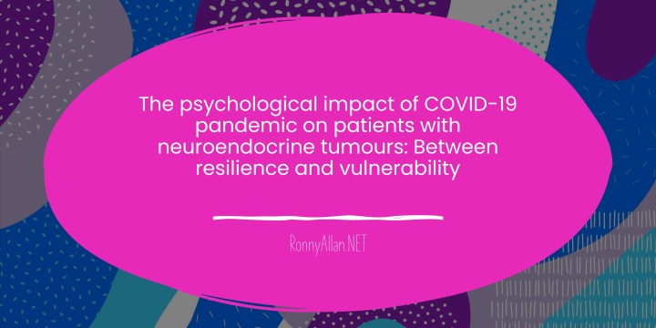 The psychological impact of COVID-19 pandemic on patients with neuroendocrine tumors: Between resilience and vulnerability