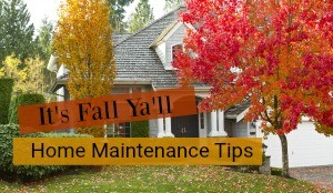 It's Fall Ya'll - Home Maintenance Tips!
