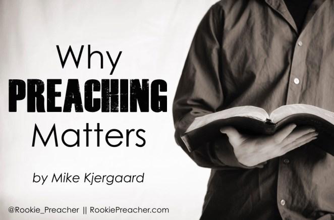 Why Preaching Matters by Mike Kjergaard