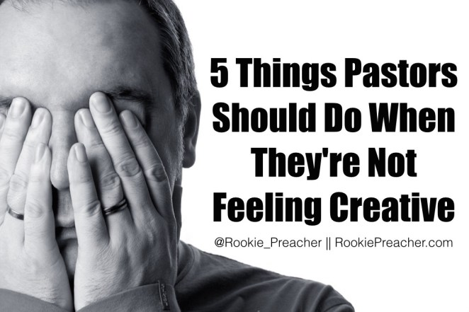 5 Things Pastors Should Do When They're Not Feeling Creative