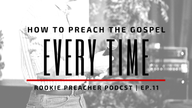 How to Preach the Gospel Every Time (and why you need to)