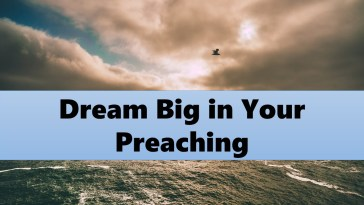 Dream Big in Your Preaching
