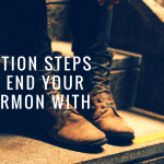 7 Types of Action Steps to End Your Sermon With