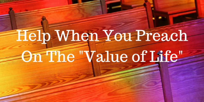 Help When You Preach On The Value of Life(1)