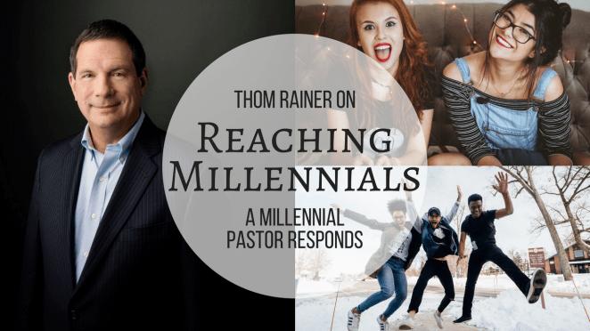 Thom Rainer on Reaching Millennials - a Millennial Pastor Responds