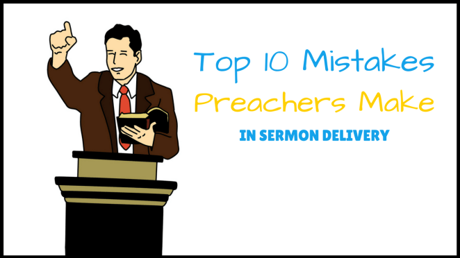 Top 10 Mistakes Preachers Make in Sermon Delivery