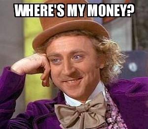 """Wonka meme, reads, """"Where's my money?"""""""