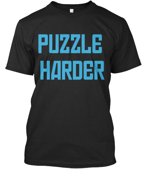 """Black T-Shirt with blue lettering that reads, """"PUZZLE HARDER"""""""