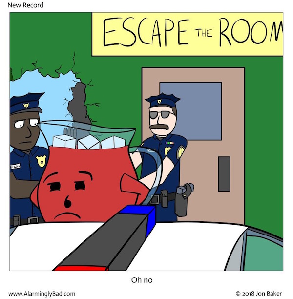 New Record comic: The Kool Aid man being arrested in front of an escape room with a large hole in the wall.