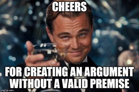 "Leonardo Decaprio meme reads, ""Cheers for creating an argument without a valid premise."""