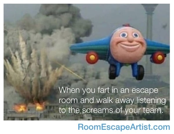 """Meme of a cartoon airplane with  smiley face flying away from an explosion reads: """"When you fart in an escape room and walk away listening to the screams of your team."""""""